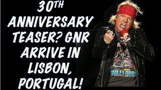 Guns N' Roses News: GNR Arrive in Lisbon, Portugal & 30th Anniversary Teaser?