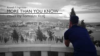 Axwell ∧ Ingrosso - More Than You Know | Cover by Tomislav Kralj 2017