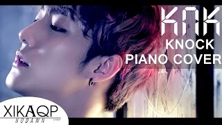KNK(크나큰) - KNOCK [Piano Mix Cover by XIKAQP ]