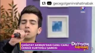 Çağatay Akman Cengiz Kurtoğlu Şarkısı Duymayan Kalmasında...