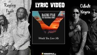 Raging Fyah feat. Cidade Negra - Would You Love Me (Remix) [Official Lyric Video 2017]