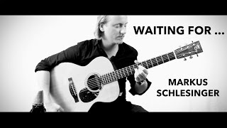"Markus Schlesinger - ""Waiting For ..."" - Percussive Fingerstyle Guitar"