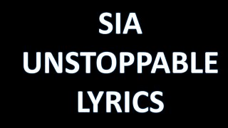Sia - Unstoppable [LYRICS]