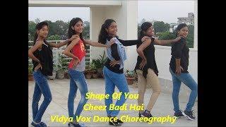Ed Sheeran - Shape Of You | Cheez Badi Hai ( Vidya Vox Mashup Cover) Dance  Choreography