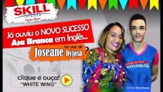 WHITE WING (ASA BRANCA) - Joseane Dyjosa feat. Skill Idiomas