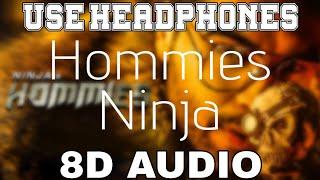 Hommies-Ninja [8D AUDIO] Ft. Mr. Dee | Western Penduz | 8D Punjabi Songs 2019
