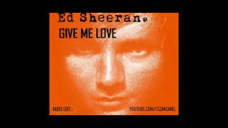 Ed Sheeran - Give Me Love (Radio Edit)