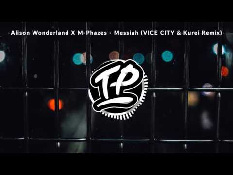 Alison Wonderland X M-Phazes - Messiah (VICE CITY & Kurei Remix)