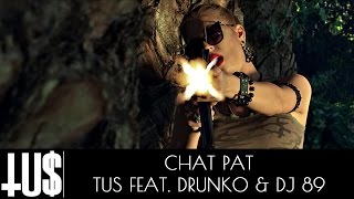 Tus ft. Drunko & DJ 89 - CHAT PAT - Official Video Clip