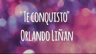 Letra Te conquisto - Orlando Liñán