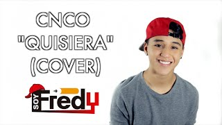 CNCO Quisiera (Cover) Soy Fredy
