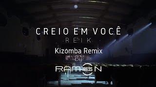 ♫ Ramon10635 CREIO EM  VOCÊ (REIK) Kizomba Remix