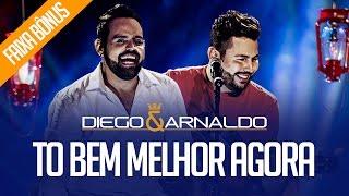 To bem melhor agora | Diego e Arnaldo