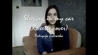 Patrycja Zalewska - Sleeping in my car (Roxette cover)