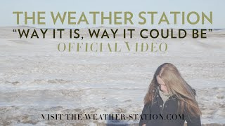 "The Weather Station – ""Way It Is, Way It Could Be"" [Official Video]"