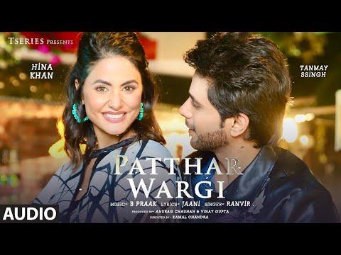 Patthar Wargi Full Audio   Hina Khan   Tanmay Ssingh   B Praak   Jaani   Ranvir   T-Series