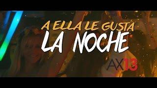 AX13  A Ella Le Gusta La Noche (Video Oficial)