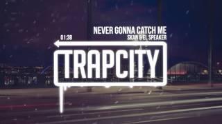 Skan & El Speaker - Never Gonna Catch Me