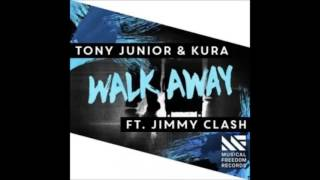 Tony Junior & KURA - Walk Away Ft. Jimmy Clash (Official Mix)