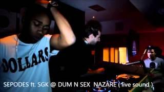 SEPODES ft SGK @ DRUM N´ SEX NAZARÉ ( live sound)
