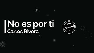 No es por ti - Carlos Rivera (Lyrics)