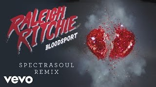 Raleigh Ritchie - Bloodsport '15 (Spectrasoul Remix) [Audio]