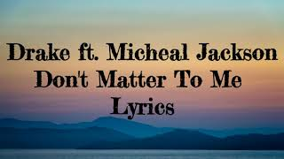 Drake - Don't Matter To Me ft. Micheal Jackson (Lyrics)