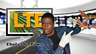 Ebola's In Town | LTEN ENTERTAINMENT