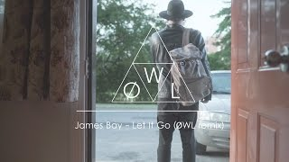 James Bay -  Let it Go (ØWL remix)