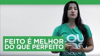 FEITO É MELHOR DO QUE PERFEITO