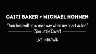 "Caiti Baker and Michael Hohnen cover Son Little's ""Your Love Will Blow Me Away When My Heart Aches"""