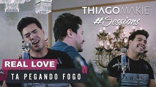 THIAGO MAKIE (REAL LOVE - TÁ PEGANDO FOGO)