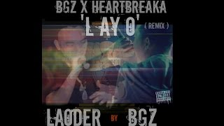 "BGZ ft Heartbreaka - ""L AY O"" ( REMIX ) Audio Only"