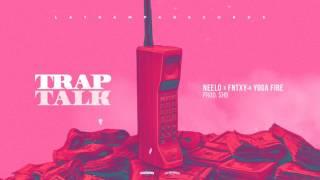 Fntxy & Yoga Fire - Trap Talk Ft. Neelo (Prod. SHB)