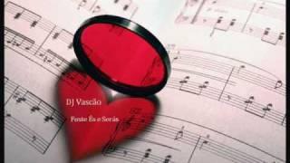 DJ Vascão - Foste És e Serás