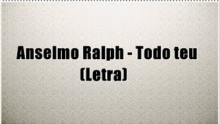 Anselmo Ralph - Todo teu (Letra)