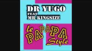 DR YUGO Feat.MR KINGSIZE - Le Papapa Style.wmv