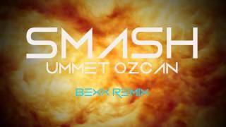 Ummet Ozcan - SMASH! (Bexx Remix)