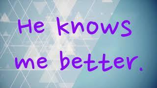 He Knows Me Better -Russ Dixon (lyrics)