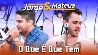 Jorge e Mateus - O Que é Que Tem (Audio)