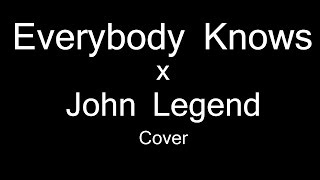 John Legend - Everybody Knows (Cover) with lyrics