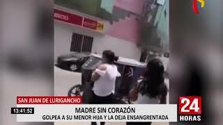 San Juan de Lurigancho: mujer golpea salvajemente a su menor hija en la vía pública