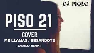 PISO 21 - ME LLAMAS/BESANDOTE (COVER) - BACHATA REMIX DJ PIOLO