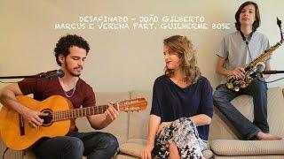 Desafinado - João Gilberto (Marcus e Verena Cover - Part. Guilherme Bose)