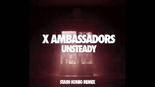 X Ambassadors - Unsteady (Stash Konig Remix)