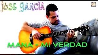 "Maná - ""Mi Verdad"" COVER DE GUITARRA Jose Garcia"