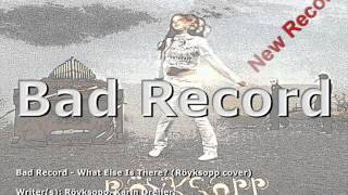 Bad Record - What Else Is There? (Röyksopp cover) [new version]