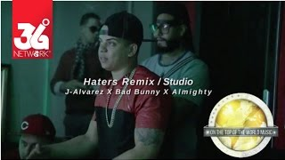 Haters Remix - J Alvarez Ft. Bad Bunny & Almighty (Studio) Long Version