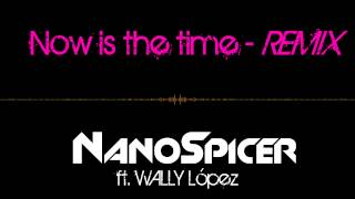 NanoSpicer - Now is the time ft. WALLY LOPEZ  [Concurso Pepsi 2013]