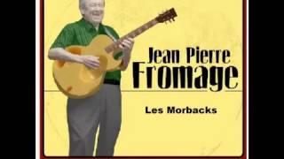 "Jean Pierre Fromage ""les morbacks"""